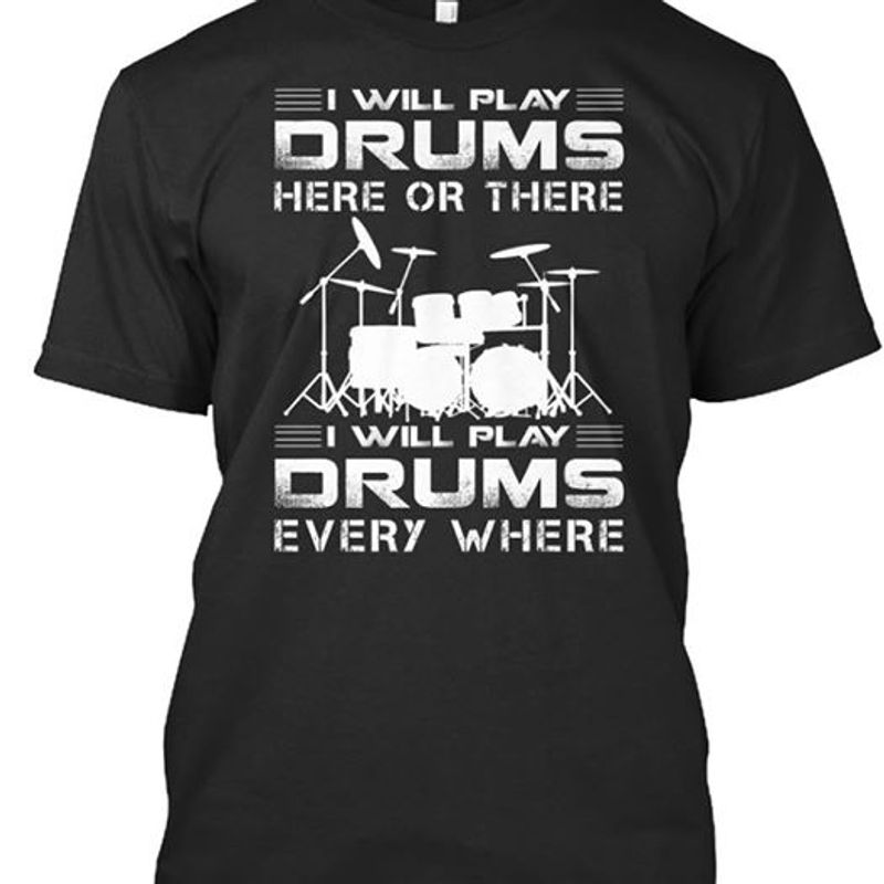 I Will Play Drums Here Or There I Will Play Drums Every Where  T-shirt Black A4