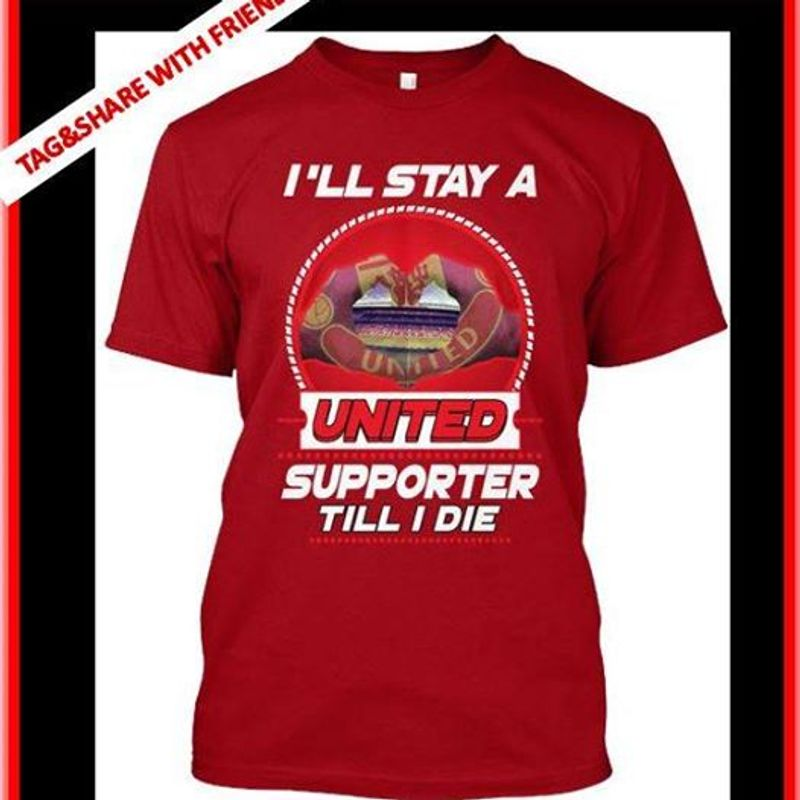 I Will Stay A United Supported Tilll I Die   T-shirt Red B1