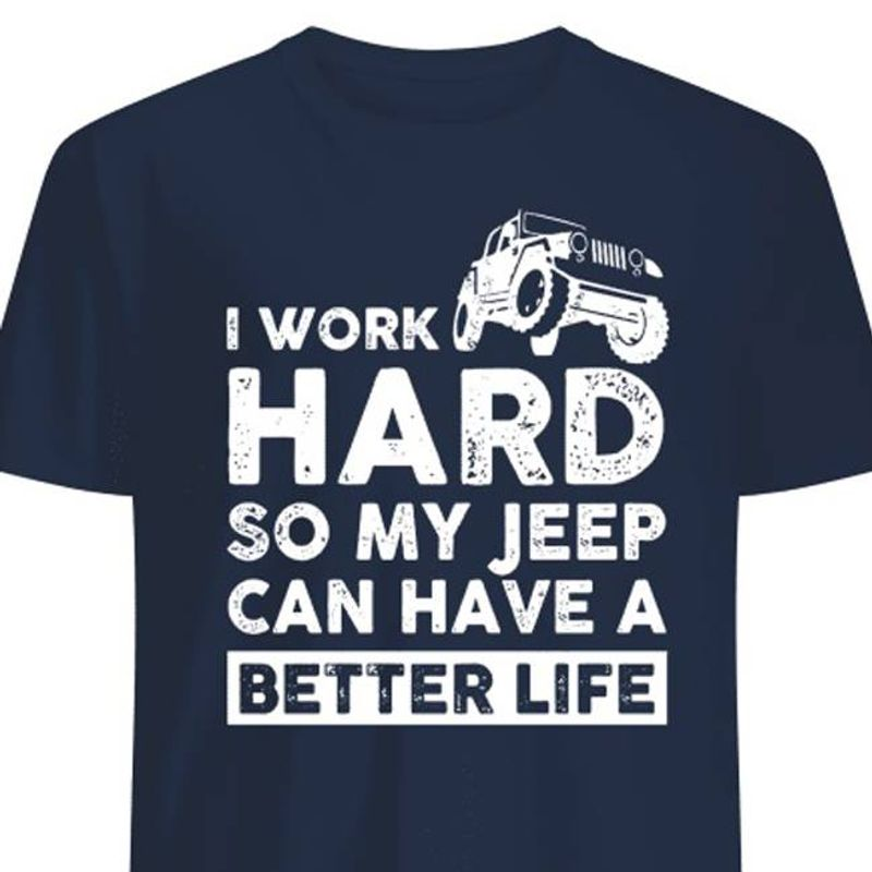 I Work Hard So My Jeep Can Have A Better Life Tshirt Black A2