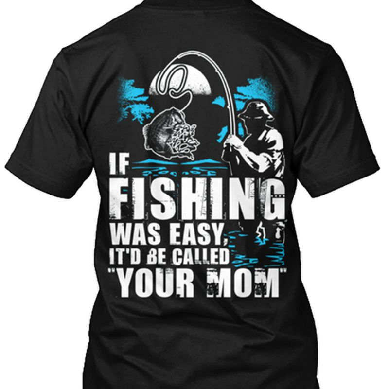 If Fishing Was Easy It'd Be Called Your Mom T-shirt Black A5