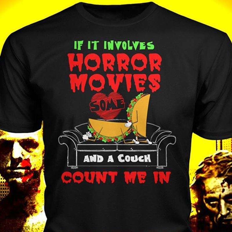 If It Involves Forror Movies And A Couch Count Me In T-shirt Black B7