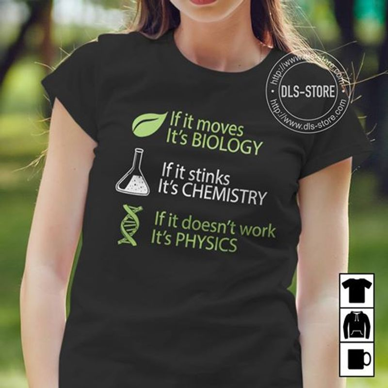 If It Moves It's Biology If It Stinks It's Chemistry If It Doesn't Work It's Physics T-Shirt Black A5