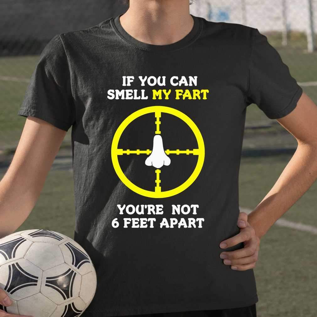 If You Can Smell My Fart Your Not 6 Feet Apart Hunting T-shirt