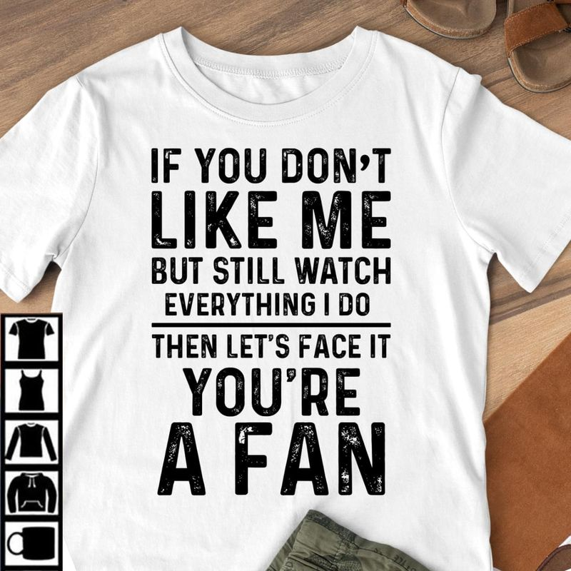 If You Don't Like Me But Still Watch Everything I Do Funny Sarcasm White T Shirt Men And Women S-6XL Cotton