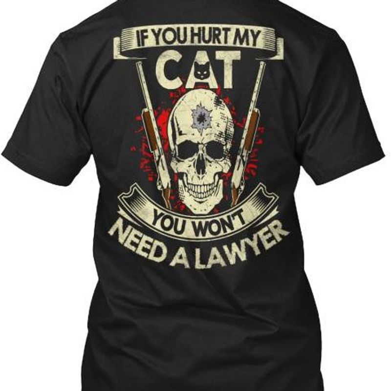 If You Hurt My Cat You Wont Need A Lawyer T-shirt Black B1