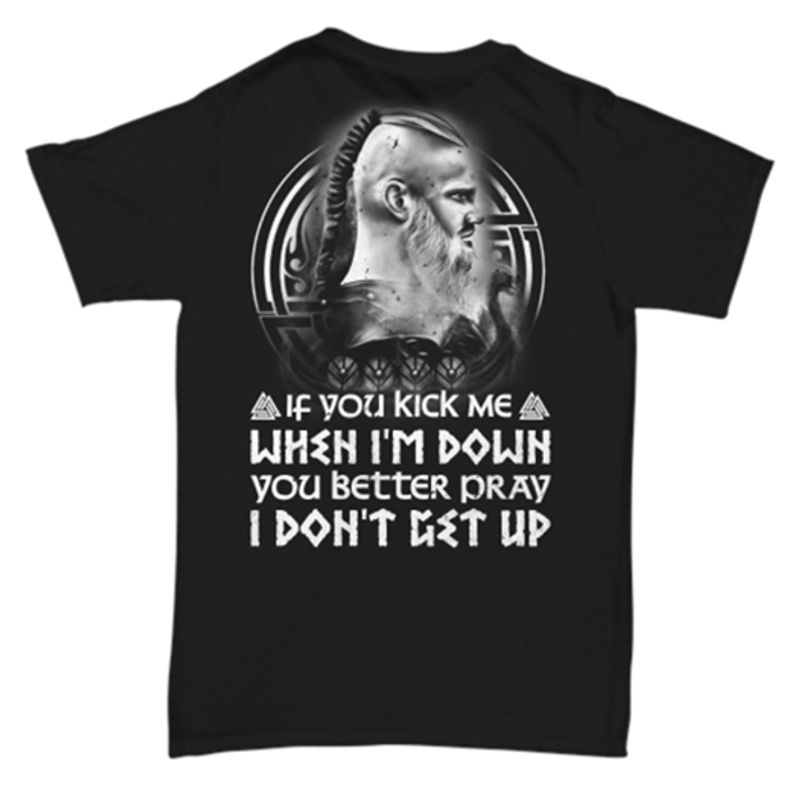If You Kick Me When Im Down You Better Pray I Dont Get Up T Shirt Black A8