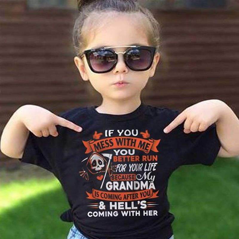 If You Mess With Me You Batter Run For Your Life Because My Grandma Hell S Coming With Her T Shirt Black A8