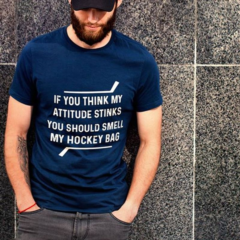If You Think My Attitude Stinks You Should Smell My Hockey Bag T Shirt Navy A8