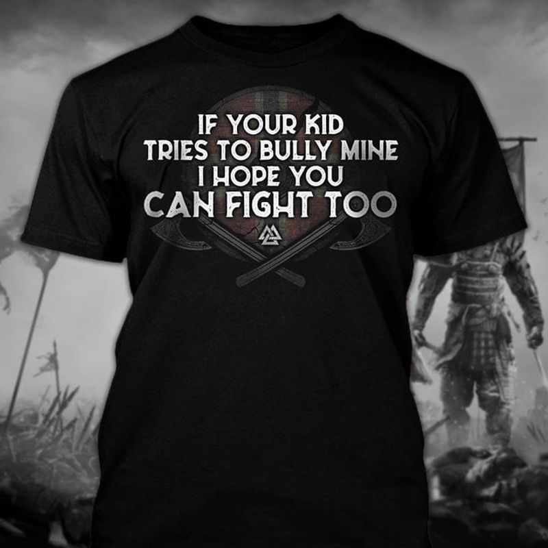 If Your Kid Tries To Bully Mine I Hope You Can Fight Too Viking Black T Shirt Men And Women S-6XL Cotton