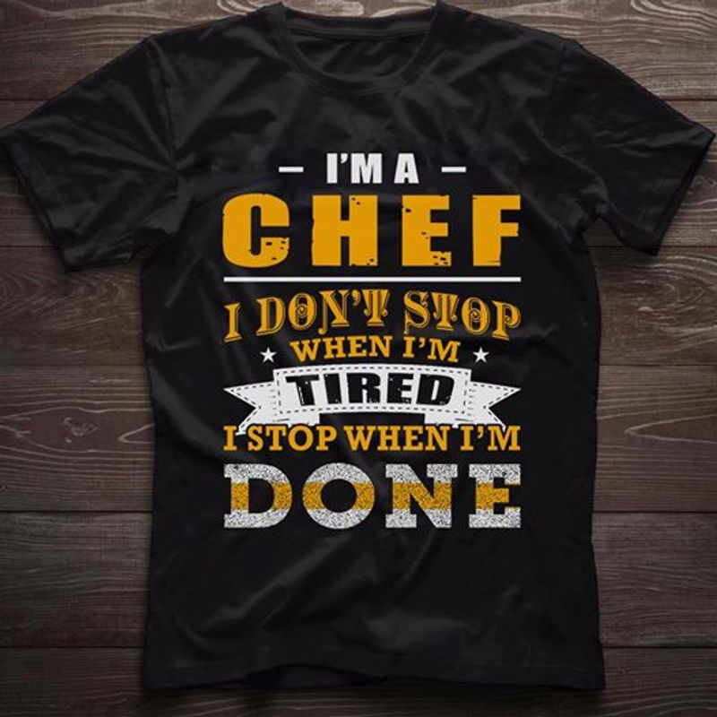 Im A Chef I Sont Stop When Im I Stop When Im Done T-shirt Black A5