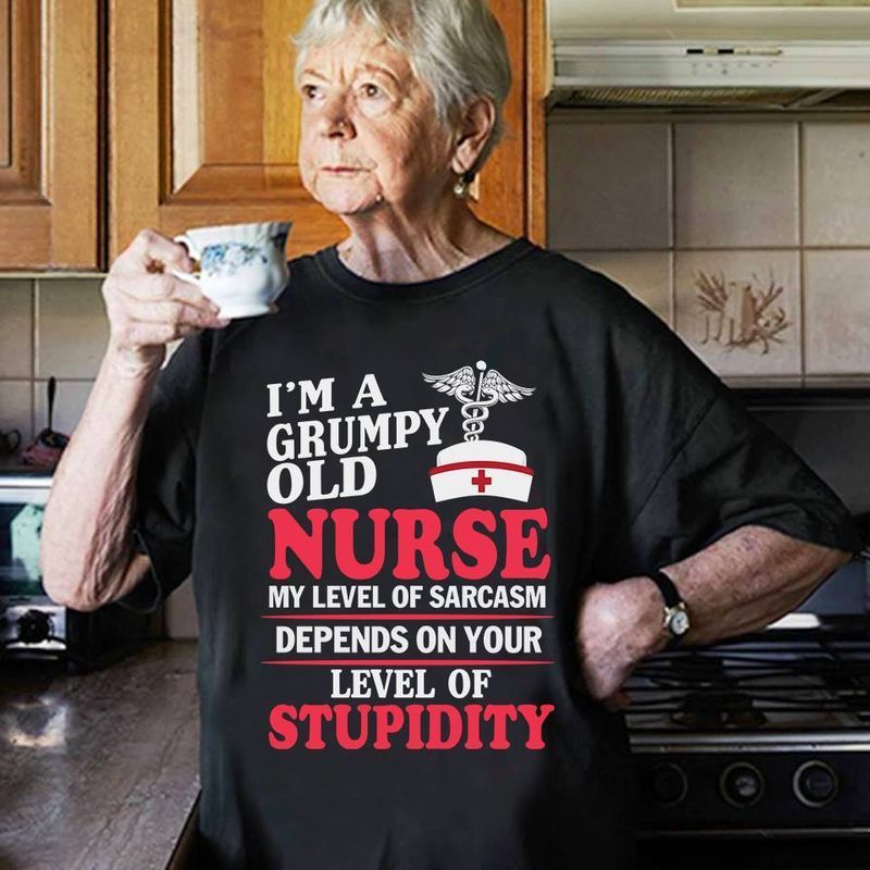 Im A Grumpy Old Nurse My Level Of Sarcasm Depends On Your Level Of Stupidity T Shirt Black