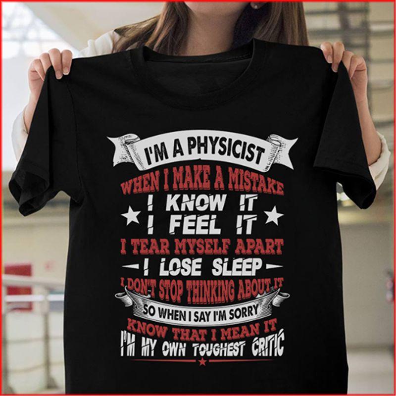 Im A Physicist When I Make A Mistake I Know It I Feel It I Tear Myself Apart I Lose Sleept Shirt Black A4