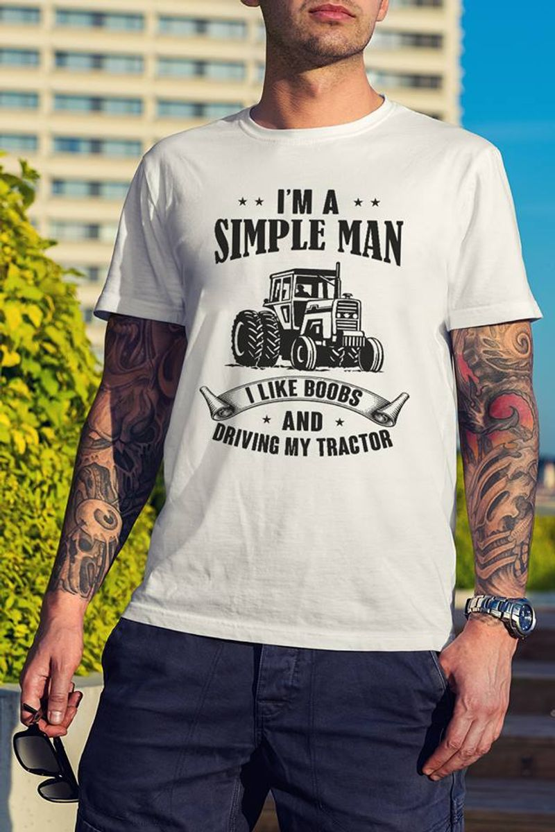 Im A Simple Man I Like Boss And Driving My Tractor Truck T-shirt White A5