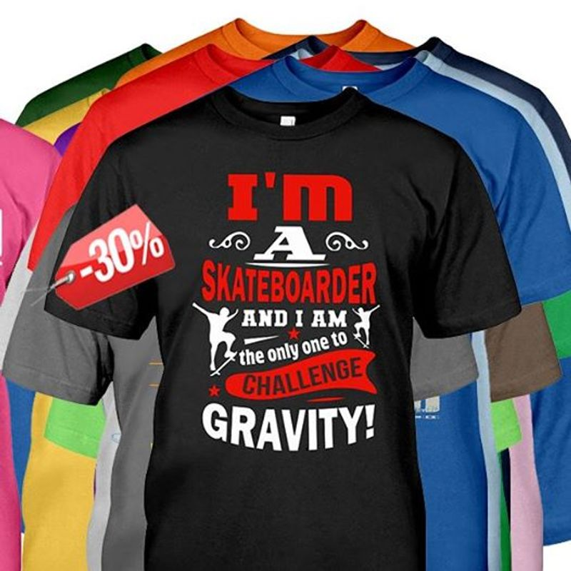 Im A Skateboarder And Im The Only One To Challenge Gravity  T-shirt Black A5
