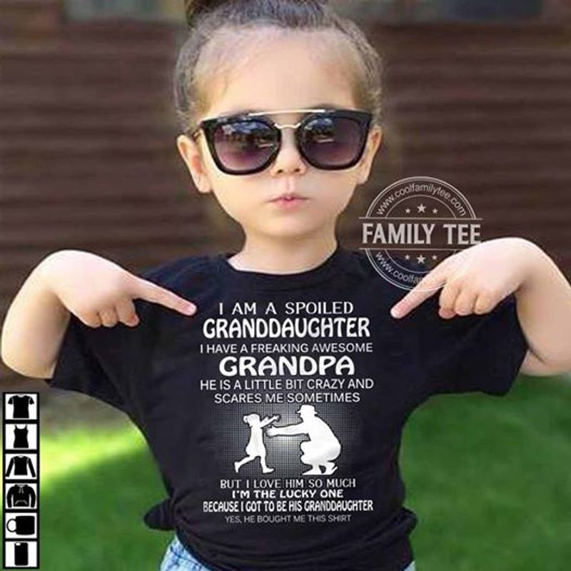 Im A Spoiled Granddaughter I Have A Freaking Awesome Grandpa  T-shirt Black A8