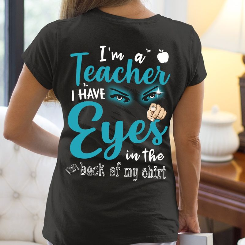 Im A Teacher I Have Eyes In The Back Of Shirt T Shirt Black A4