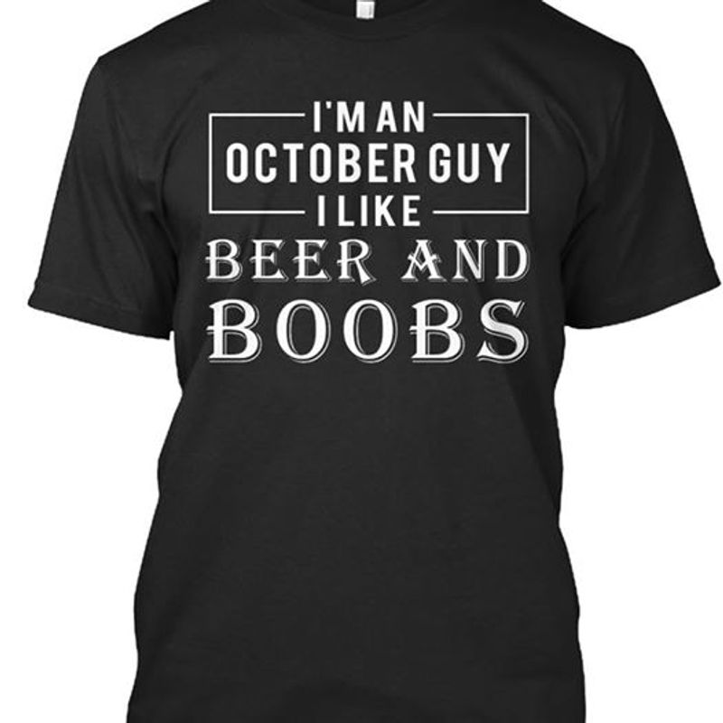 Im An October Guy I Like Beer And Boobs  Shirt Black  A4