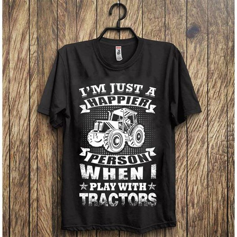 Im Just A Happier Person When I Play With Tractors T-shirt Black A4