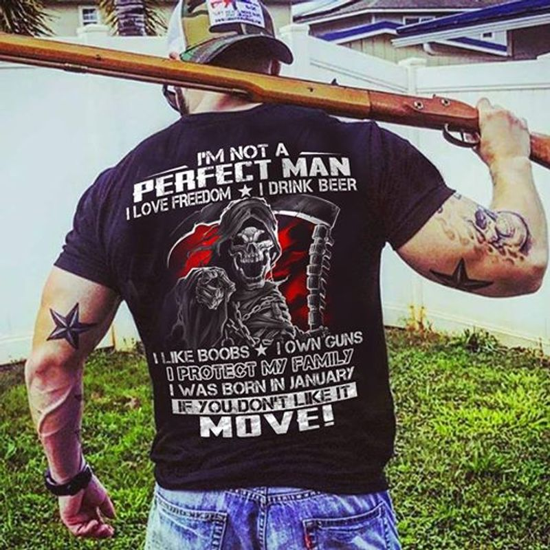 Im Not A Perfect Man I Love Freedom I Drink Beer I Like Boobs I Own Guns I Protect My Family T-shirt Black B7