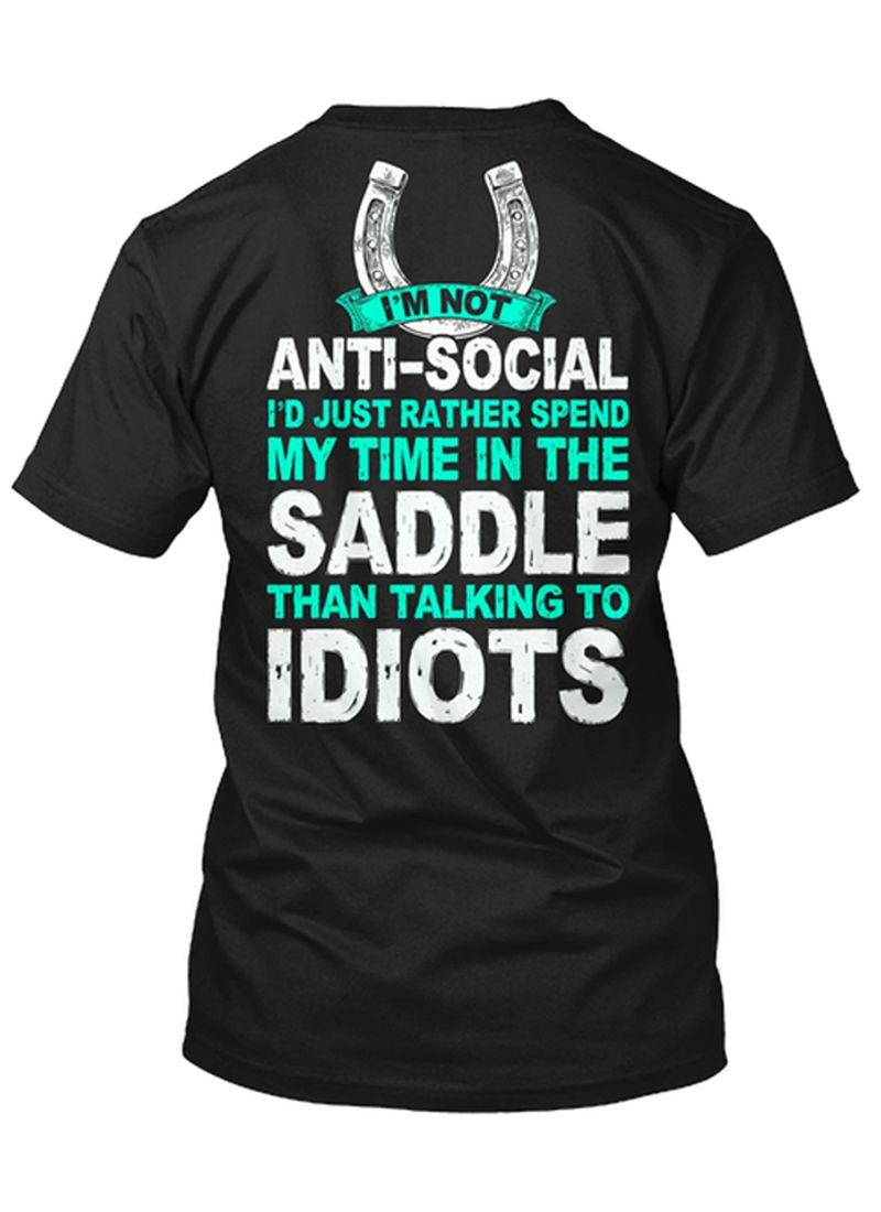 Im Not Anti Social Id Just Rather Spend My Time In The Saddle Than Talking To Idiots T-shirt Black A4