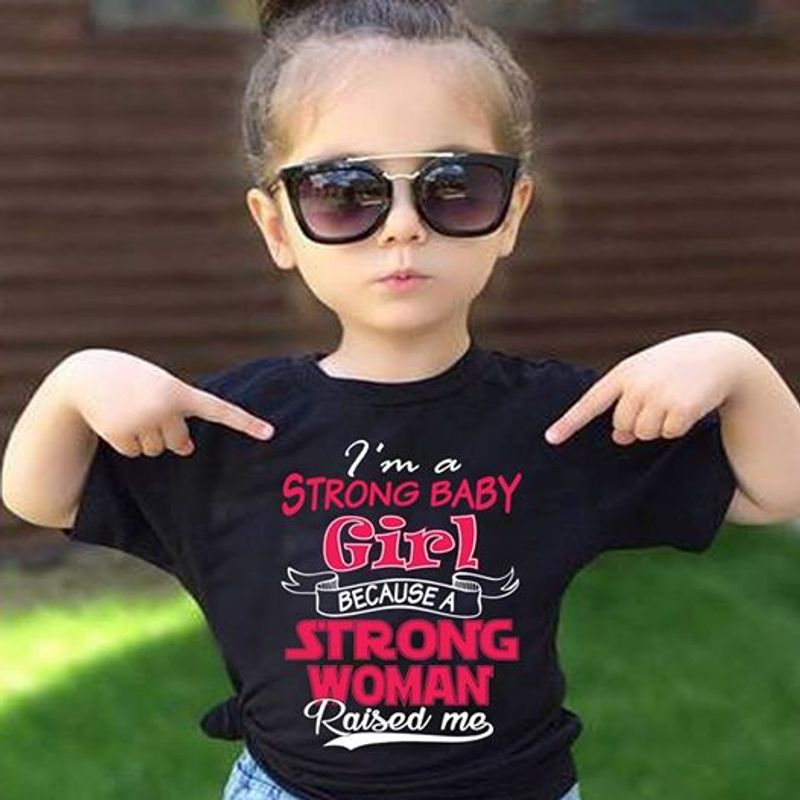 Im Strong Baby Girl Because A Strong Woman Raised Me T-shirt Black A5