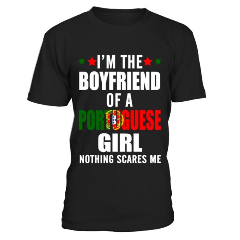 Im The Boyfriend Of A Portuguese Girl Nothing Scares Me T-Shirt Black
