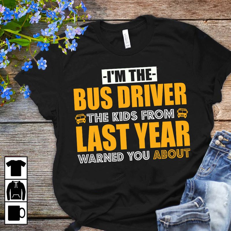 Im The Bus Driver The Kids From Last Year Warned You About T-shirt Black A2
