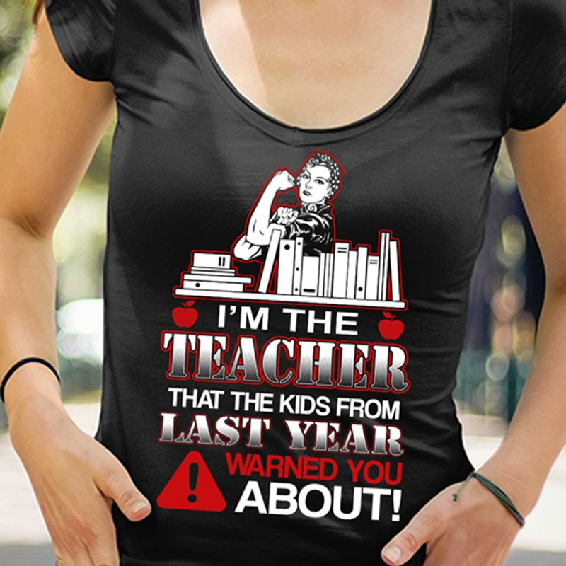 Im The Teacher That The Kids From Last Year Warned You About Tshirt Black A2