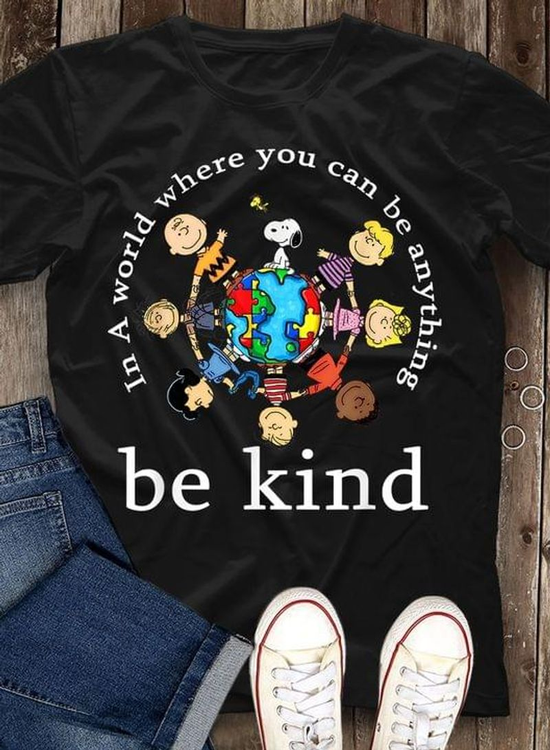 In A World You Can Be Anything Be Kind Sn00py Friends Autism Awareness Earth Black T Shirt Men And Women S-6XL Cotton