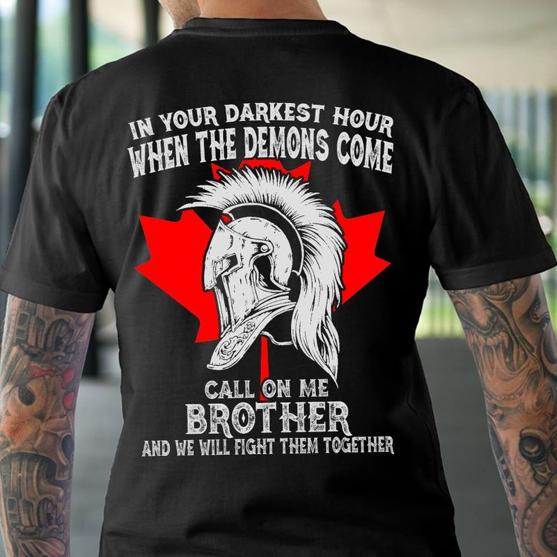 In Your Darkest Hour When The Demons Come Call On Me Brother And We Will Fight Them Together T-shirt Black B7