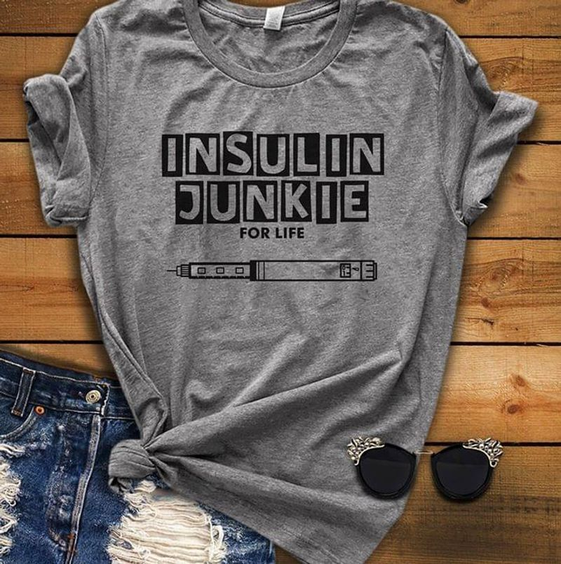 Insulin Junkie For Life Diabetes Syringe Gift For Nurses Grey T Shirt Men And Women S-6XL Cotton