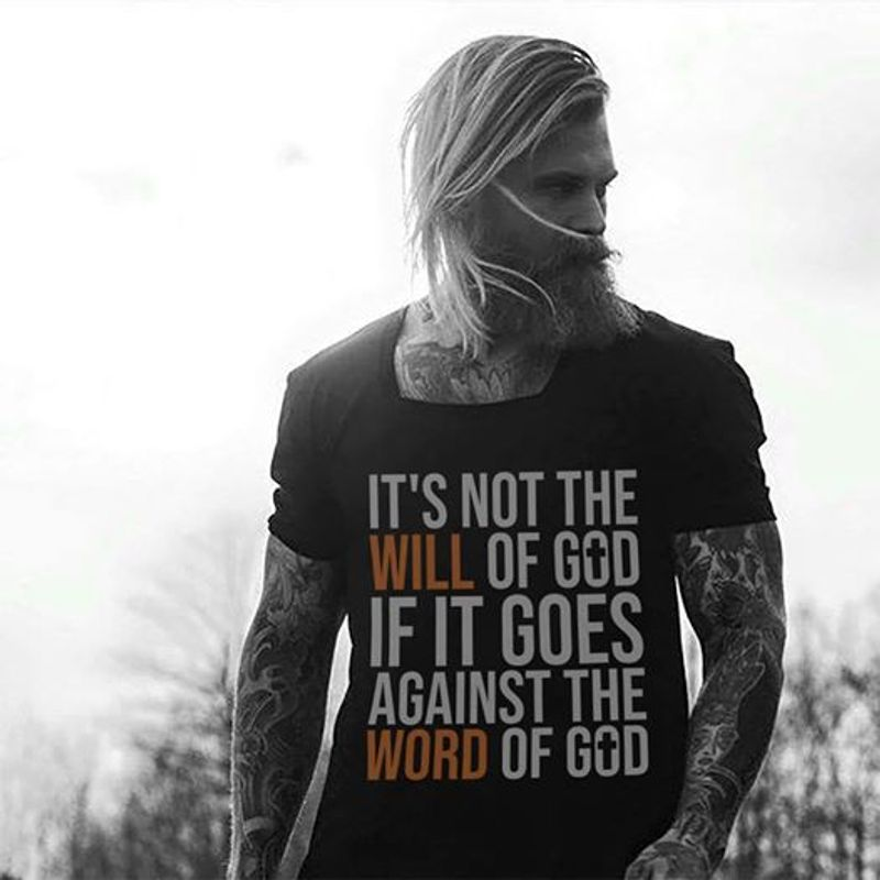 It Is Not The Will Of God If It Goes Against The Word Of God  T-shirt Black B1