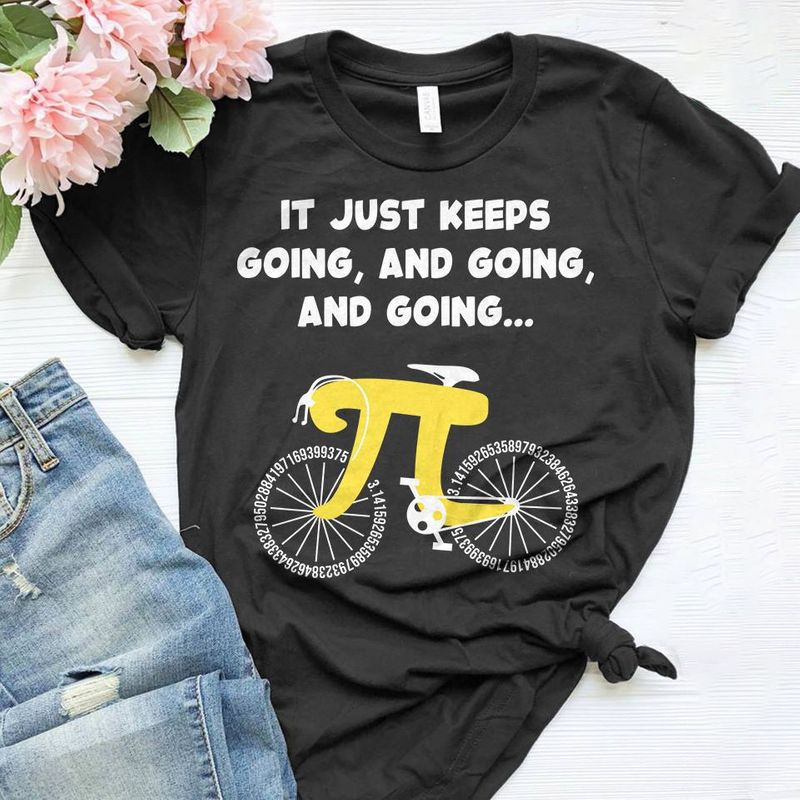 It Just Keeps Going And Going And Going Pi T-shirt Black