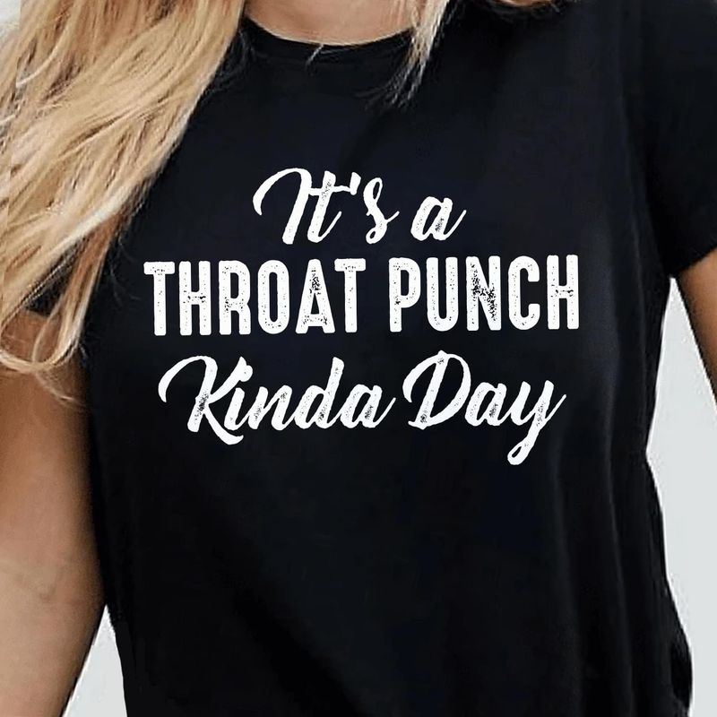 It's A Throat Punch Kinda Day Black T Shirt Men/ Woman S-6XL Cotton