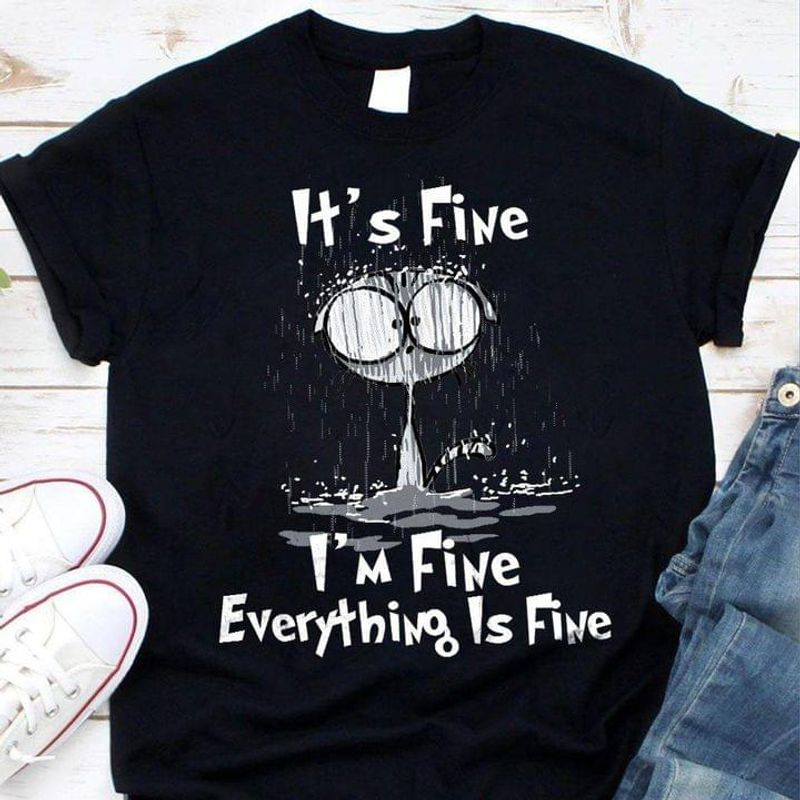 It's Fine I'm Fine Everything Is Fine Funny Quote Rainny Art Black T Shirt Men And Women S-6XL Cotton
