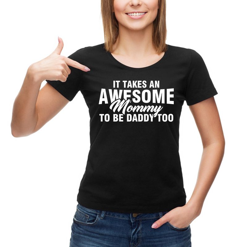 It Takes An Awesome Mommy To Be Daddy Too T-shirt Black A2