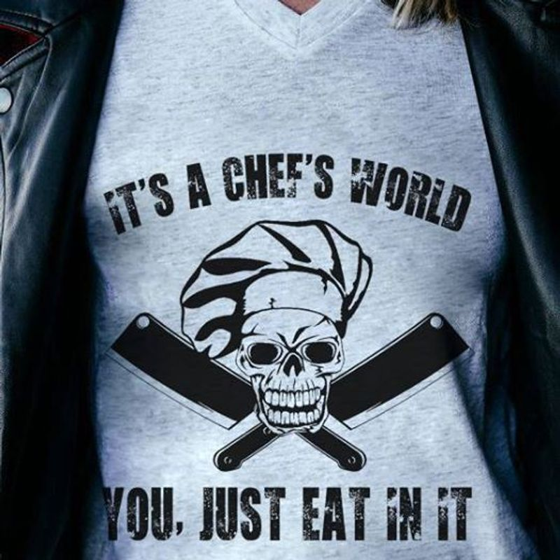 Its A Chefs World You Just Eat In It Danger Of Death Shirt White A4