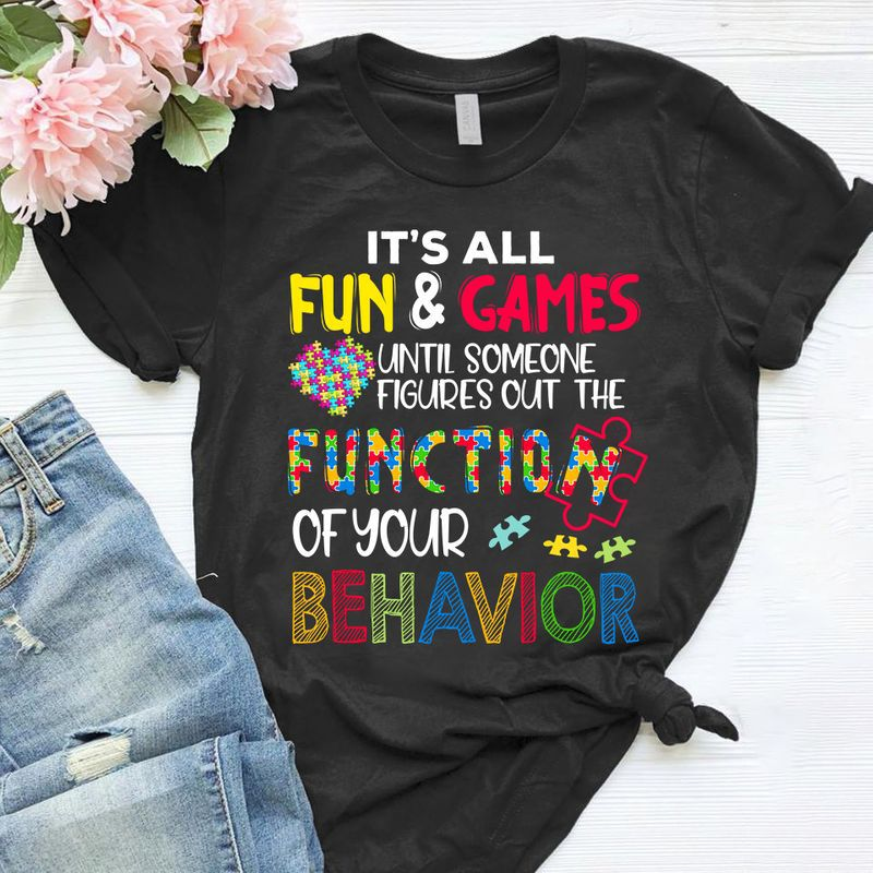 Its All Fun And Games Until Someone Figures Out The Function Of Your Behavior Autism Awareness T-Shirt Black