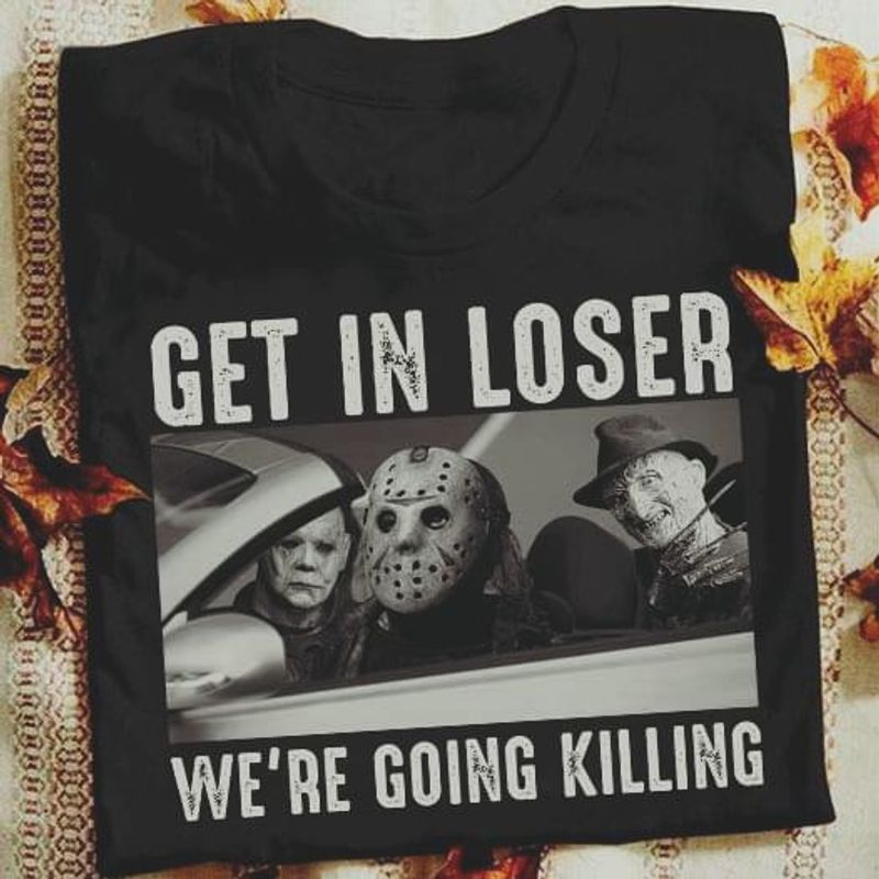 Jason Mask Get In Loser We're Going Killing Black T Shirt Men/ Woman S-6XL Cotton