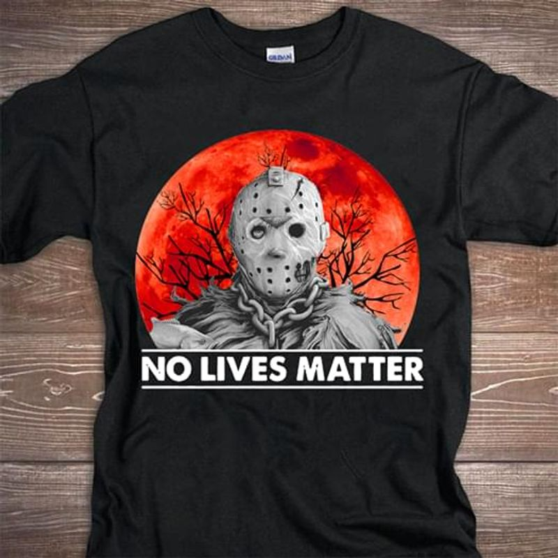 Jason Voorhees No Lives Matter Red Moon Halloween Gift Idea For Horror Movie Lovers Black T Shirt Men And Women S-6XL Cotton