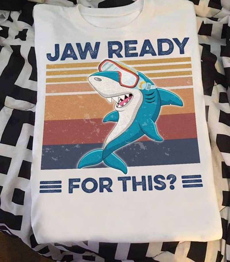 Jaw Ready For This Shark Wearing Swim Glasses Vintage Awesome Gift For Son White T Shirt Men And Women S-6XL Cotton
