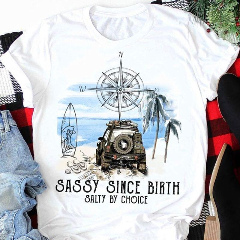 Jeep Driver Sassy Since Birth Salty By Choice Beach And Jeep Summer Design White T Shirt Men And Women S-6XL Cotton