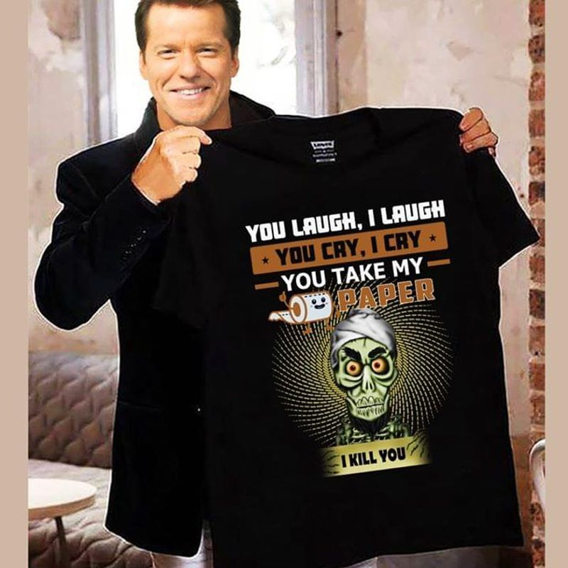 Jeff Dunham Achmed You Laugh I Laugh You Cry I Cry You Take My Toilet Paper I Kill You T-shirt Black
