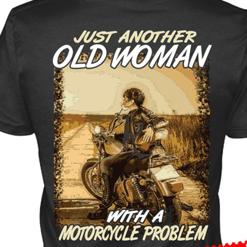 Jsut Another Old Woman With A Motorcyle Problem   T-shirt Black B1