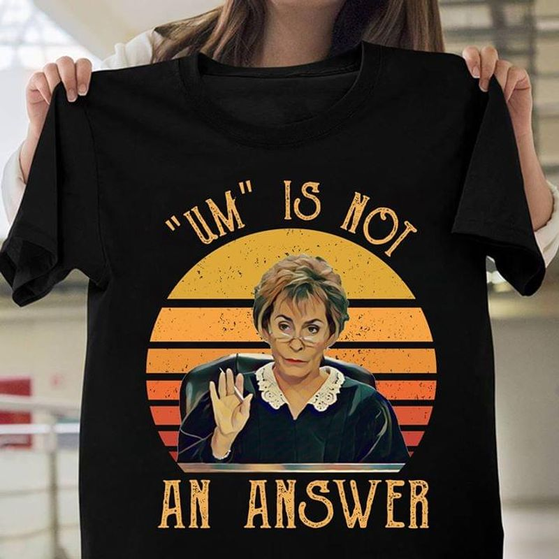 Judge Judy Quotes Um Is Not An Answer Black T Shirt Men/ Woman S-6XL Cotton