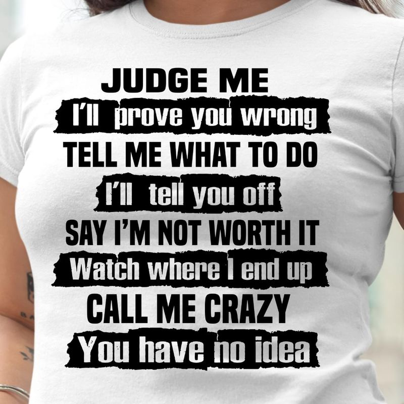 Judge Me I'll Prove You Wrong Tell Me What To Do Cool Daily White White T Shirt Men And Women S-6XL Cotton