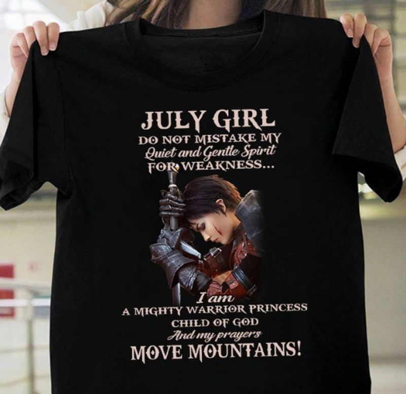 July Do Not Mistake My Quiet And Gentle Spirit For Weakness I Am Child Of God And My Prayer Move Mountains T Shirt Black