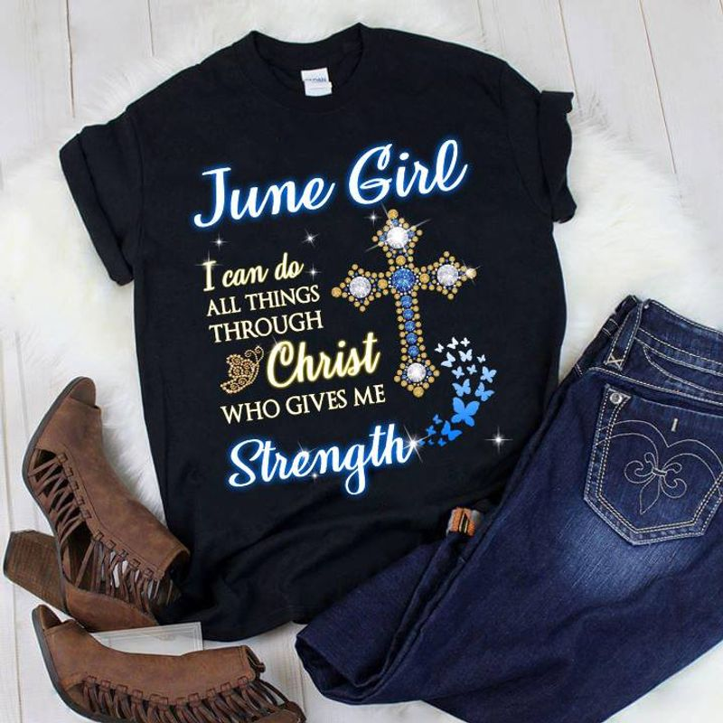 June Girl I Can Do All Things Through Christ Who Gives Me Strength T-shirt Black B1