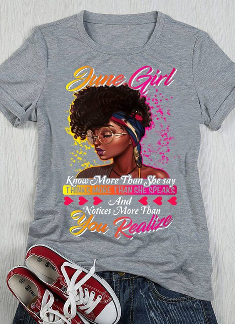 June Girl Know More Than She Say Thinks More Thanshe Speaks And Motices More Than You Realize T-Shirt Grey A5