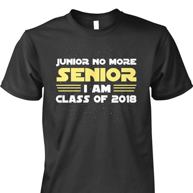 Junior No More Senior I Am Class Of 2018 T-shirt Black B7